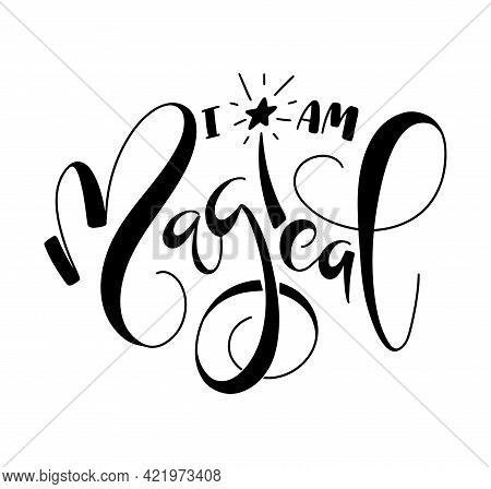 I Am Magical - Handwritten Lettering With Doodle Magic Wand, Black Vector Illustration Isolated On W