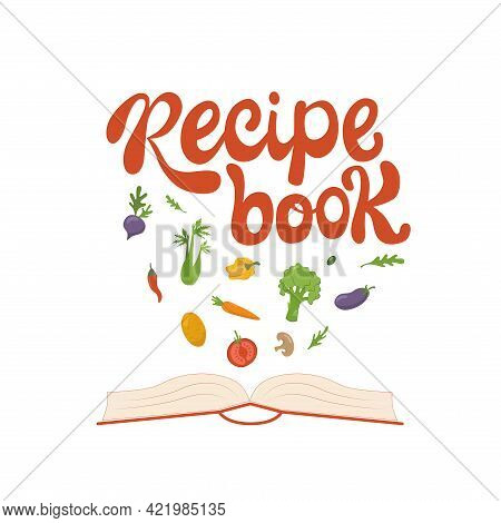 Recipe Book Handwritten Lettering Sign With Vegetables. Vector Stock Illustration Isolated On White