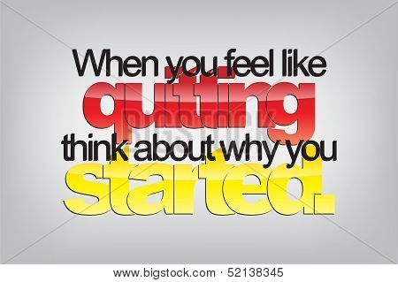When you feel like quitting think about why you started.Typography poster. Motivational Background poster