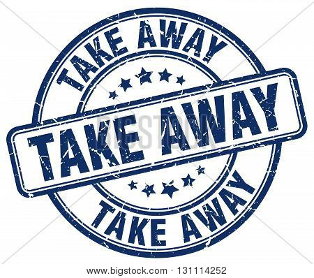 Take Away Blue Grunge Round Vintage Rubber Stamp.take Away Stamp.take Away Round Stamp.take Away Gru