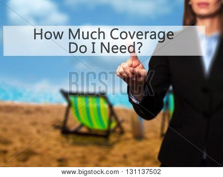 How Much Coverage Do I Need - Businesswoman Hand Pressing Button On Touch Screen Interface.