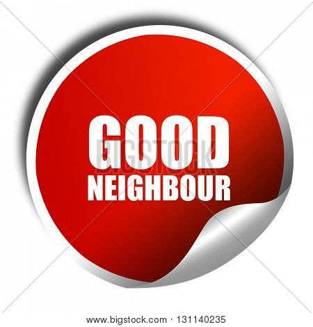 good neighbour, 3D rendering, red sticker with white text