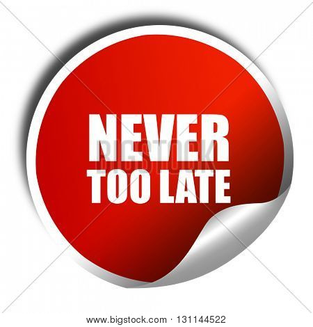 never too late, 3D rendering, red sticker with white text