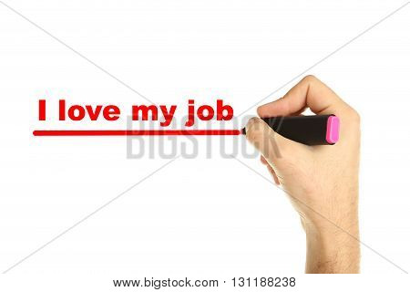 Male hand with marker on white background, i love my job