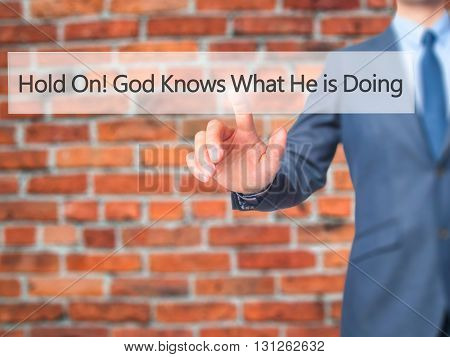 Hold On God Knows What He Is Doing - Businessman Hand Pressing Button On Touch Screen Interface.