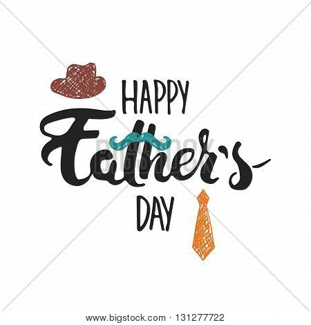 Happy Father's day lettering calligraphy greeting card with hat, mustache, tie isolated on the white background. Illustration for Fathers Day invitations. Dad's day lettering.