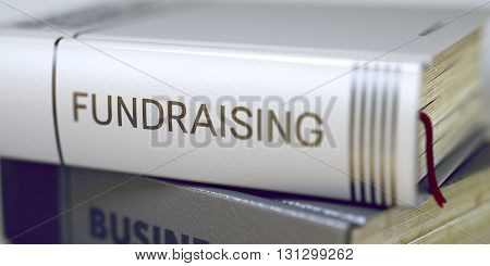 Business Book Title. Fundraising. Fundraising Concept on Book Title. Book Title on the Spine - Fundraising. Book in the Pile with the Title on the Spine Fundraising. Blurred 3D.