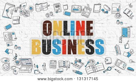 Online Business Concept. Online Business Drawn on White Brick Wall. Online Business in Multicolor. Modern Style Illustration. Doodle Design Style of Online Business. Line Style Illustration.