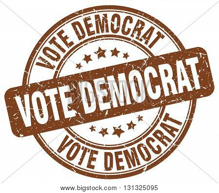 Vote Democrat Brown Grunge Round Vintage Rubber Stamp.vote Democrat Stamp.vote Democrat Round Stamp.