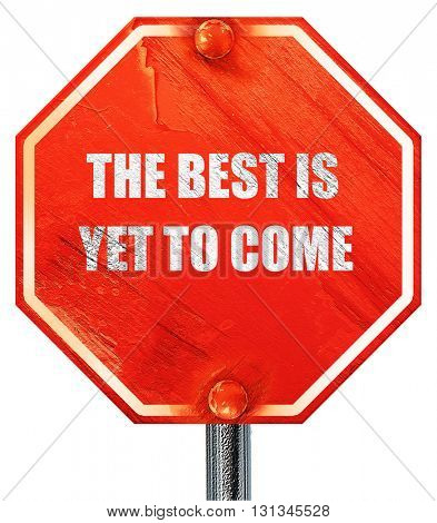 the best is yet to come, 3D rendering, a red stop sign