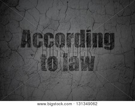 Law concept: Black According To Law on grunge textured concrete wall background