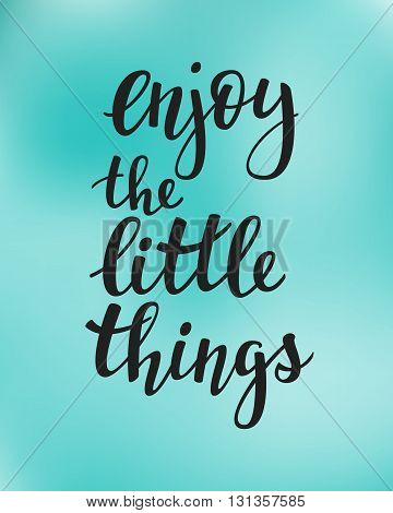 Lettering quotes motivation typography for life and happiness. Calligraphy Inspirational quote. Morning motivational quote design. For postcard poster graphic design. Enjoy the little things vector.