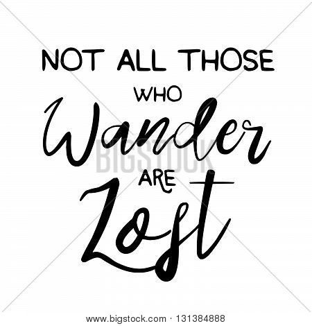 Not All those who wander are lost motivational lettering poster. Vector Hand drawn brush lettering for Home decor cards print t-shirt. Inspirational quote about travel and life. Motivational phrase