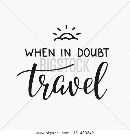 Travel Life Style Inspiration Quotes Lettering Motivational Quote Typography Calligraphy Graphic Design Sign Element