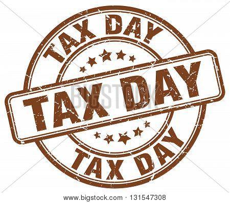 Tax Day Brown Grunge Round Vintage Rubber Stamp.tax Day Stamp.tax Day Round Stamp.tax Day Grunge Sta
