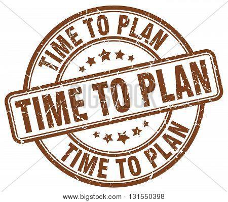 Time To Plan Brown Grunge Round Vintage Rubber Stamp.time To Plan Stamp.time To Plan Round Stamp.tim