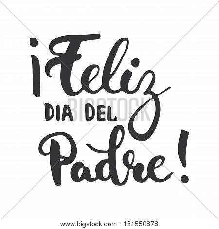 Father's day lettering calligraphy phrase in Spanish Feliz dia del Padre greeting card isolated on the white background. Illustration for Fathers Day invitations. Dad's day lettering.