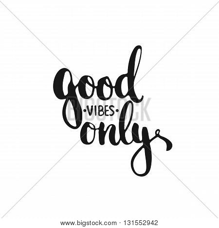 Hand drawn typography lettering phrase Good vibes only isolated on the white background. Fun calligraphy for typography greeting and invitation card or t-shirt print design. poster