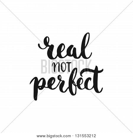 Real not perfect - hand drawn lettering phrase isolated on the white background. Fun brush ink inscription for photo overlays typography greeting card or t-shirt print flyer poster design.
