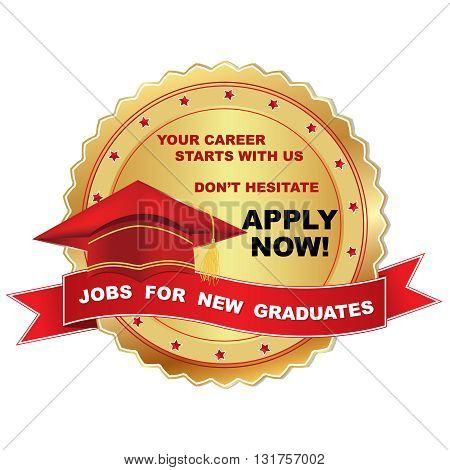 Jobs for new Graduates. Your career starts with Us. Don't hesitate. Apply Now - elegant label with graduation cap, for employment agencies