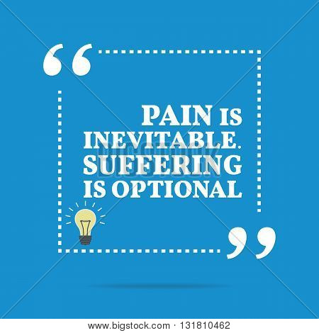 Inspirational Motivational Quote. Pain Is Inevitable. Suffering Is Optional.