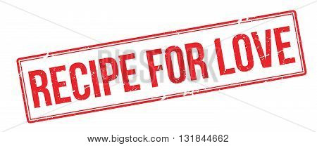 Recipe For Love. Red Rubber Stamp On White