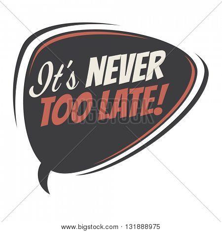 it's never too late retro speech bubble