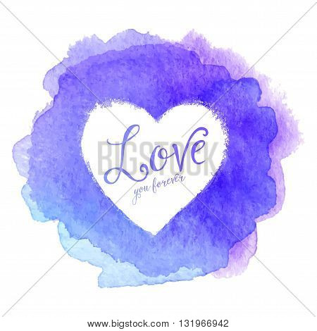 Blue watercolor painted stain with heart shape inside, vector frame with sign Love You Forever