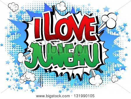 I Love Juneau - Comic book style word.