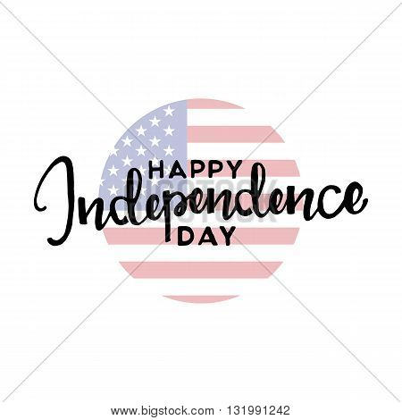 Happy Independence Day. Fourth of july. Handwritten lettering. Modern Calligraphy. Vector lettering isolated on white background. Happy Independence Day hand drawn lettering for your design