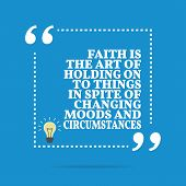 Inspirational motivational quote. Faith the art of holding on to things in spite of changing moods and circumstances. Simple trendy design. poster