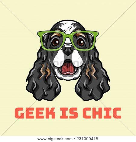 English Cocker Spaniel Geek. Dog In Smart Glasses. Geek Is Chic Text. Vector Illustration. Cartoon S