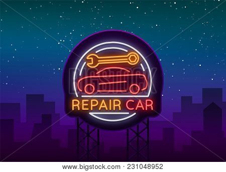 Auto Service Repair Logo In Neon Style. Neon Sign, A Symbol On The Topic Of Repairing Cars. Emblem,