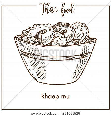Khaep Mu In Deep Bowl From Thai Food. Unusual Oriental Tasty Snack Made Of Crispy Deep-fried Pork Ri
