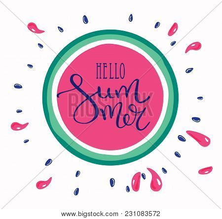 Hello Summer Letting Handwriting Quote And Watermelon. Emotional Print With Watermelon Hand Writing