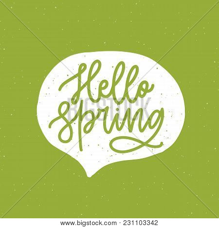 Hello Spring Phrase Handwritten With Elegant Cursive Font Or Script Inside Speech Balloon Or Bubble