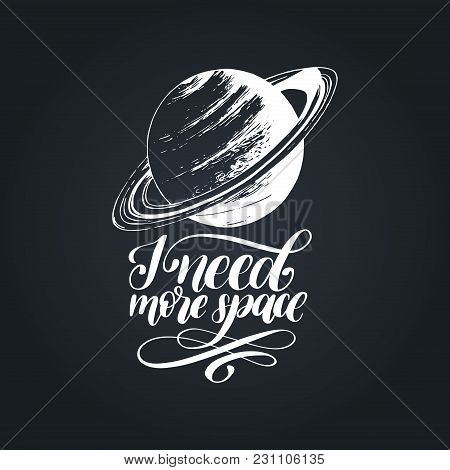 Hand Lettering I Need More Space On Black Background. Drawn Vector Illustration Of Saturn Planet. Ca