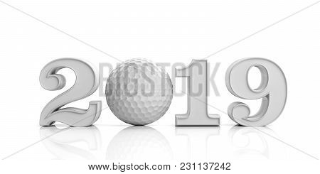 Golf 2019. New Year 2019 With Golf Ball Isolated On White Background. 3d Illustration