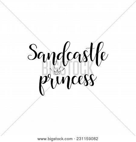 Sandcastle Princess. Lettering. Summer Phrase. Hand Drawn Vector Illustration. Element For Flyers, B