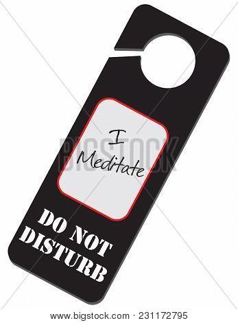 Information Warning - Do Not Disturb, I Meditate!