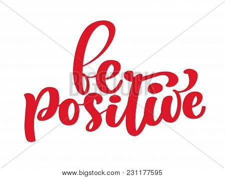 Inspirational Quote Be Positive Handwritten Vintage Text Vector Hand Drawn Lettering Phrase. Ink Ill