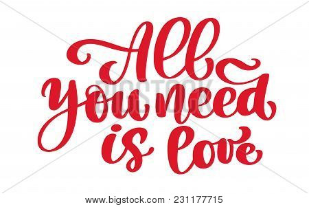 Calligraphic All You Need Is Love Inscription, Greeting Card Design With Stylish Red Text For Happy