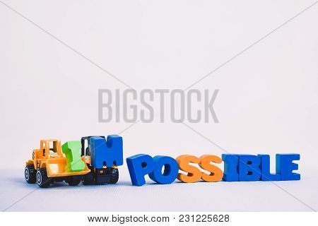 Mini Forklift And Bulldozer Truck Loading Text Im Changing Impossible To Possible Text, Business And