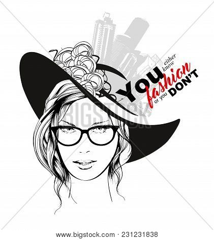 You Ether Know Fashion Or You Don't. Fashion Girl In A Hat And Glasses. Illustration Of Fashion With