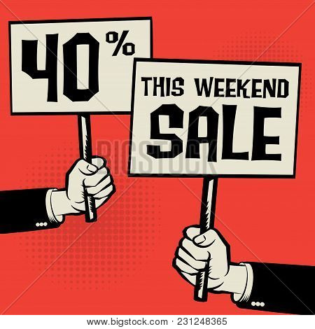 Posters In Hands, Business Concept With Text This Weekend Sale - 40 Percent, Vector Illustration