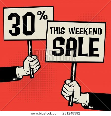 Posters In Hands, Business Concept With Text This Weekend Sale - 30 Percent, Vector Illustration
