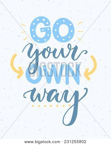 Go Your Own Way - Inspirational Quote Poster.