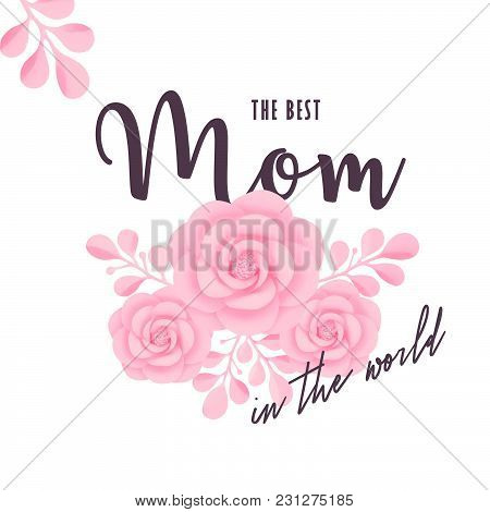 The Best Mom In The World, Vector Illustration. Mother's Day Greeting Card Template With Typography