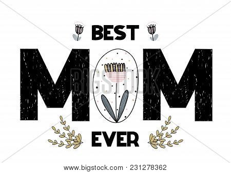 Card With Lettering Best Mom Ever. Handwritten Vector Illustration Isotaed On White Background With