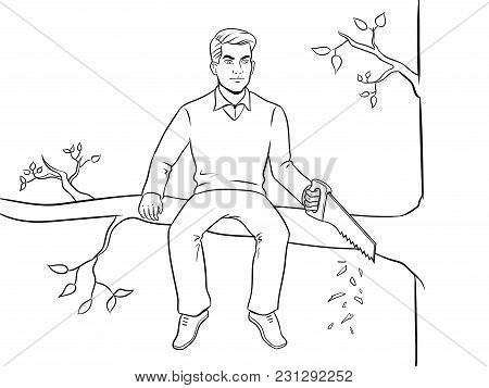 Man Sawing Tree Branch On Which Sits Coloring Vector Illustration. Make Yourself Worse Metaphor. Iso